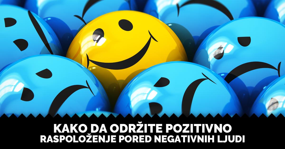 Kako da održite pozitivno raspoloženje pored negativnih ljudi